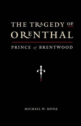 The Tragedy of Orenthal, Prince of Brentwood By Michael W Monk