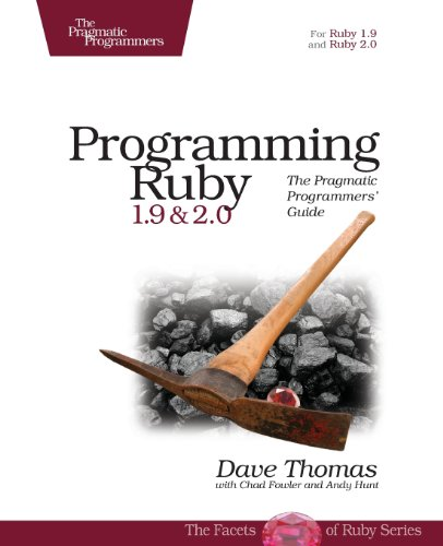 Programming Ruby 1.9 & 2.0: The Pragmatic Programmers' Guide (The Facets of Ruby) By Dave Thomas