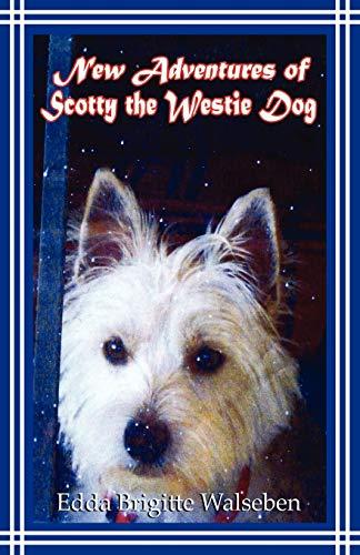 New Adventures of Scotty the Westie Dog By Edda Brigitte Walsleben