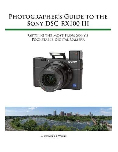 Photographer's Guide to the Sony RX100 III By Alexander S White