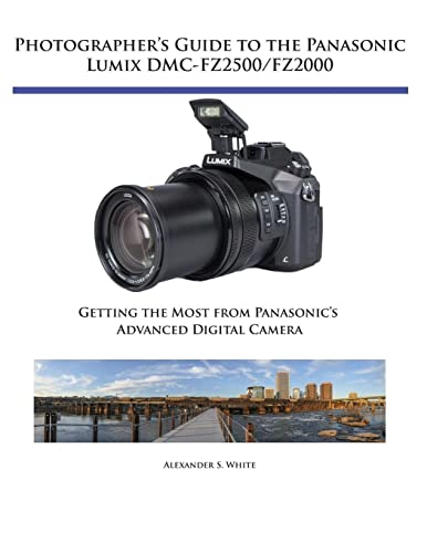 Photographer's Guide to the Panasonic Lumix DMC-Fz2500/Fz2000 By Alexander S White