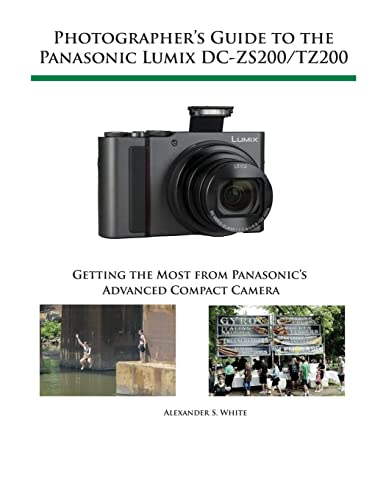 Photographer's Guide to the Panasonic Lumix Dc-Zs200/Tz200 By Alexander S. White