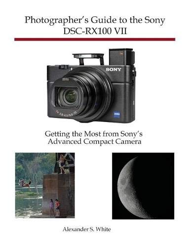 Photographer's Guide to the Sony DSC-RX100 VII By Alexander S White