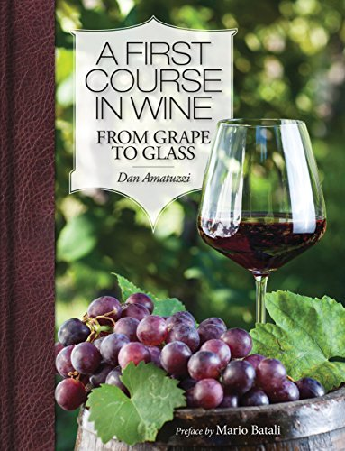 A First Course in Wine: From Grape to Glass By Dan Amatuzzi