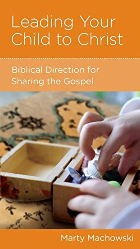 Leading Your Child to Christ By Marty Machowski