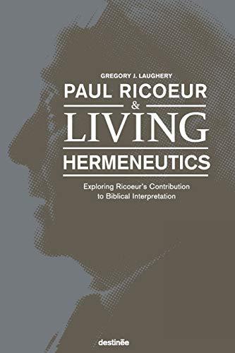 Paul Ricoeur & Living Hermeneutics By Gregory J Laughery
