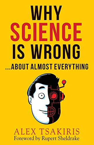 Why Science Is Wrong...About Almost Everything By Alex Tsakiris