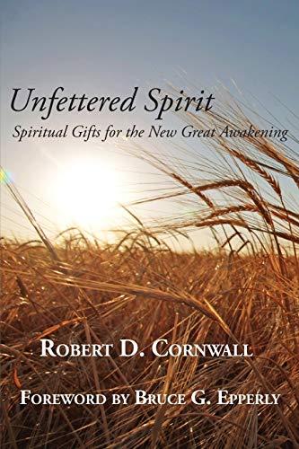 Unfettered Spirit By Robert D Cornwall