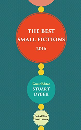 The Best Small Fictions 2016 By Guest editor Stuart Dybek