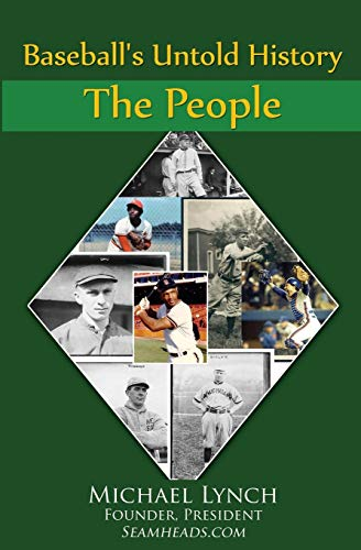Baseball's Untold History By Michael Lynch (University of Leicester UK)
