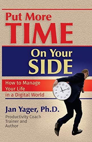 Put More Time on Your Side By Jan Yager, PH D (John Jay College of Criminal JusticeCUNY, New York, USA)