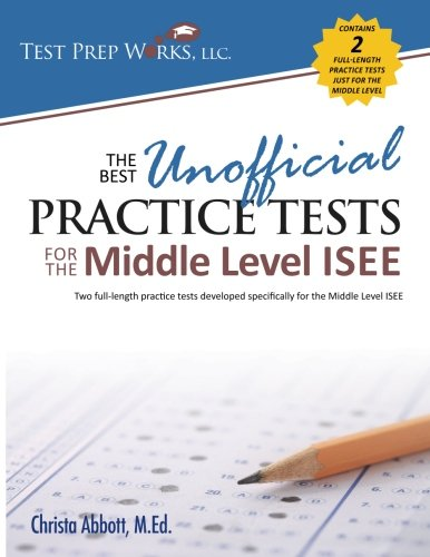 The Best Unofficial Practice Tests for the Middle Level ISEE By Christa B Abbott M Ed