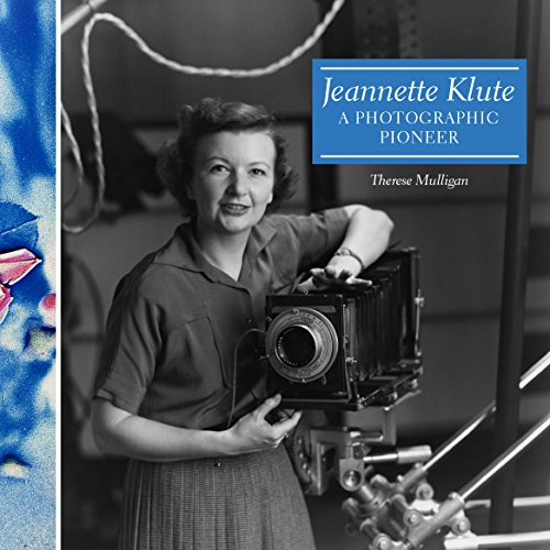 Jeannette Klute - A Photographic Pioneer By Therese Mulligan