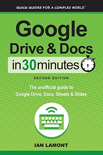 Google Drive and Docs in 30 Minutes (2nd Edition) By Ian Lamont
