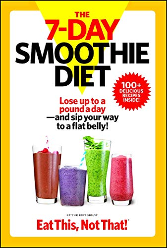 The 7-Day Smoothie Diet By The Editors of Eat This, Not That