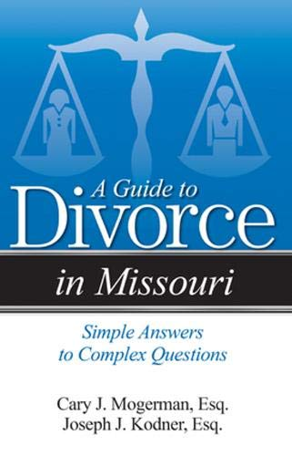 A Guide to Divorce in Missouri By Cary J. Mogerman, Esq.