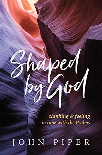 Shaped by God By John Piper