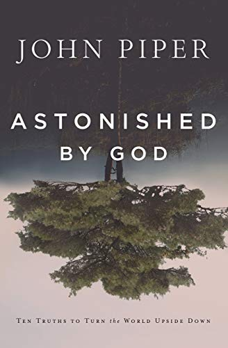 Astonished by God By John Piper