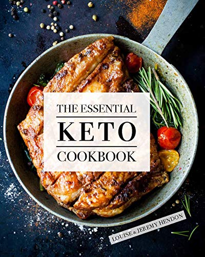 The Essential Keto Cookbook: 105 Ketogenic Diet Recipes For Weight Loss, Energy, and Rejuvenation (Including Keto Meal Plan & Food List) By Louise Hendon