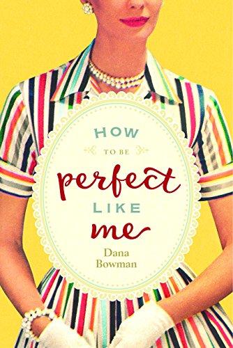 How to be Perfect Like Me By Dana Bowman (Dana Bowman)