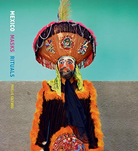 Phyllis Galembo: Mexico, Masks & Rituals By Phyllis Galembo