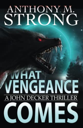 What Vengeance Comes By Anthony M Strong