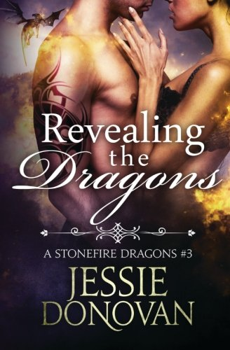 Revealing the Dragons (Stonefire Dragons #3) By Jessie Donovan