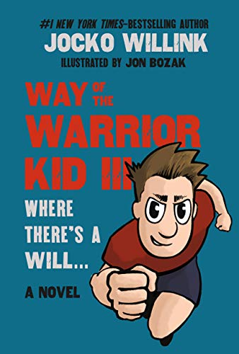 Way of the Warrior Kid 3: Where there's a Will... (A Novel) By Jocko Willink