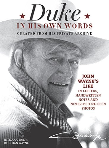 Duke in His Own Words: John Wayne's Life in Letters, Handwritten Notes and Never-Before-Seen Photos Curated from His Private Archive By Ethan Wayne