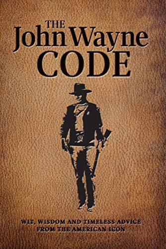 The John Wayne Code By Editors of the John Wayne Official Magazine
