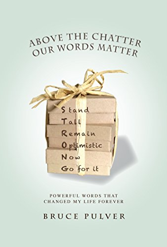 Above the Chatter, Our Words Matter By Bruce Pulver