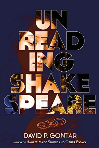 Unreading Shakespeare by David P Gontar