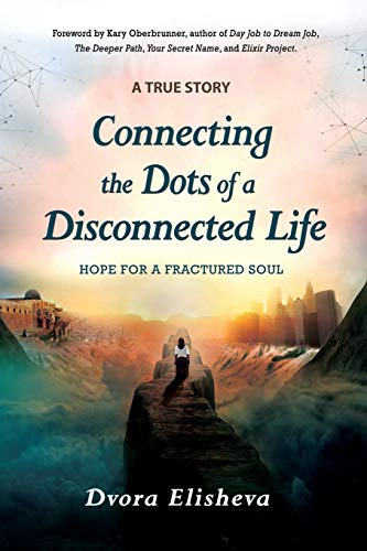 Connecting the Dots of a Disconnected Life By Dvora Elisheva