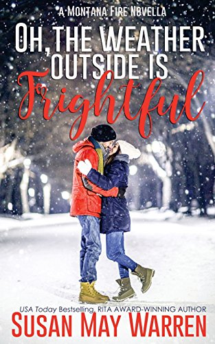 Oh, the Weather Outside Is Frightful (Extended edition!) By Susan May Warren