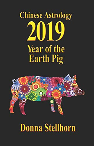 Chinese Astrology: 2019 Year of the Earth Pig By Donna Stellhorn