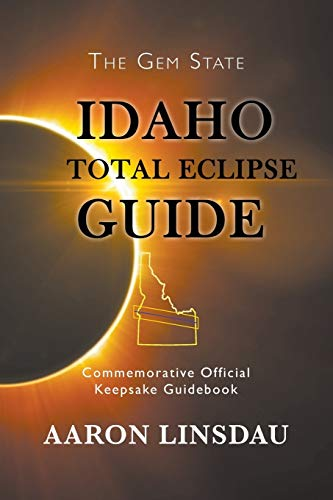 Idaho Total Eclipse Guide By Aaron Linsdau
