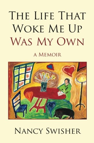 The Life That Woke Me Up Was My Own By Nancy Swisher