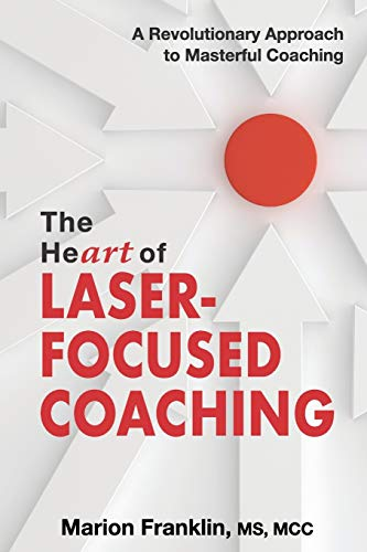 The HeART of Laser-Focused Coaching By Marion Franklin