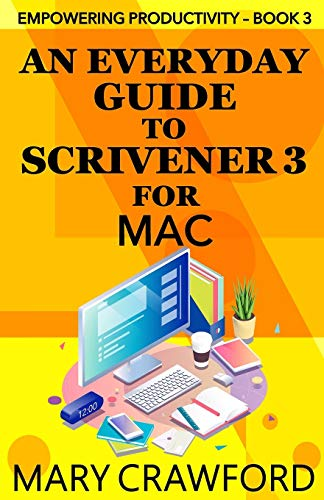 An Everyday Guide to Scrivener 3 for Mac By Mary Crawford