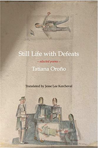 Still Life with Defeats: Selected Poems By Tatiana Orono