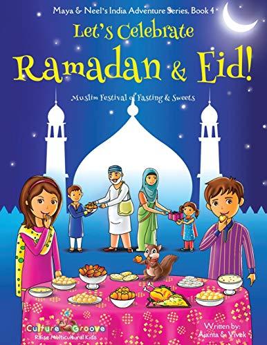 Let's Celebrate Ramadan & Eid! (Muslim Festival of Fasting & Sweets) (Maya & Neel's India Adventure Series, Book 4) By Ajanta Chakraborty