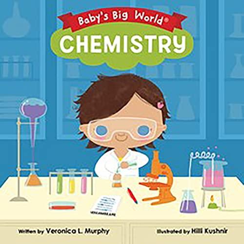 Baby's Big World: Chemistry By Veronica L. Murphy