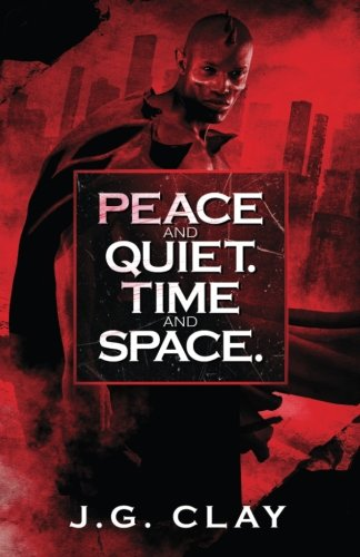 Peace and Quiet.Time and Space By J G Clay
