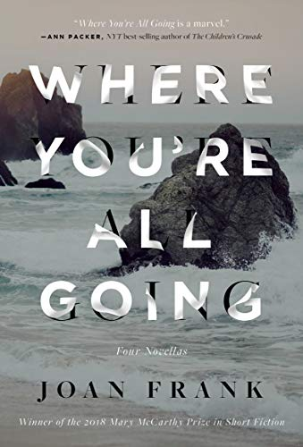 Where You're All Going By Joan Frank