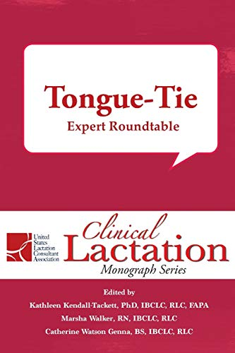 Clinical Lactation Monograph: Tongue-Tie: Expert Roundtable By Kathleen Kendall-Tackett