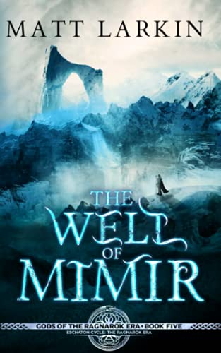 The Well of Mimir: Eschaton Cycle (Gods of the Ragnarok Era) By Matt Larkin