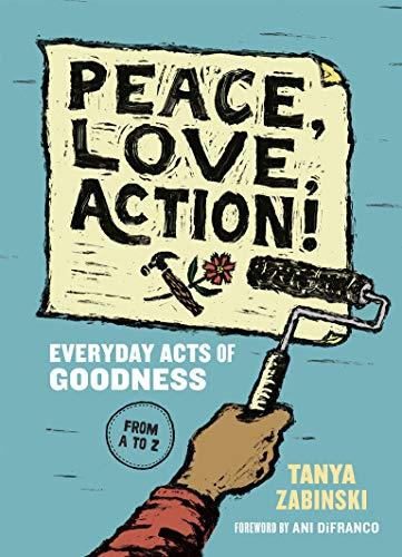 Peace, Love, Action! By Tanya Zabinski