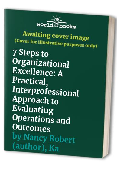 7 Steps to Organizational Excellence By Nancy Robert