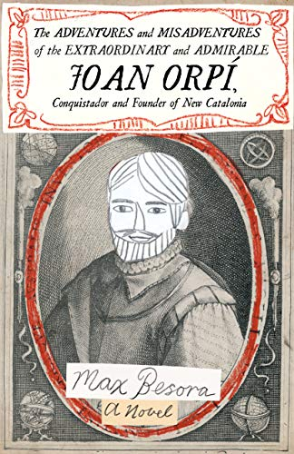 Adventures And Misadventures Of The Extraordinary And Admira Ble Joan Orpi, Conquistador And Founder Of New Catalonia,the By Max Besora
