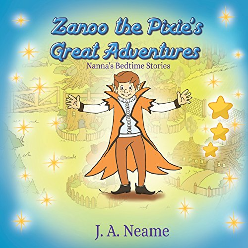 Zanoo the Pixie's Great Adventures By J a Neame